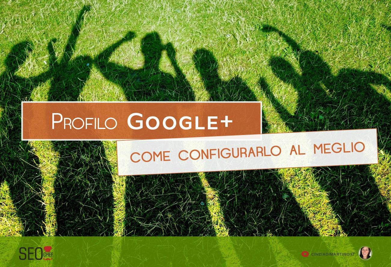 Profilo GooglePlus: come configurarlo al meglio