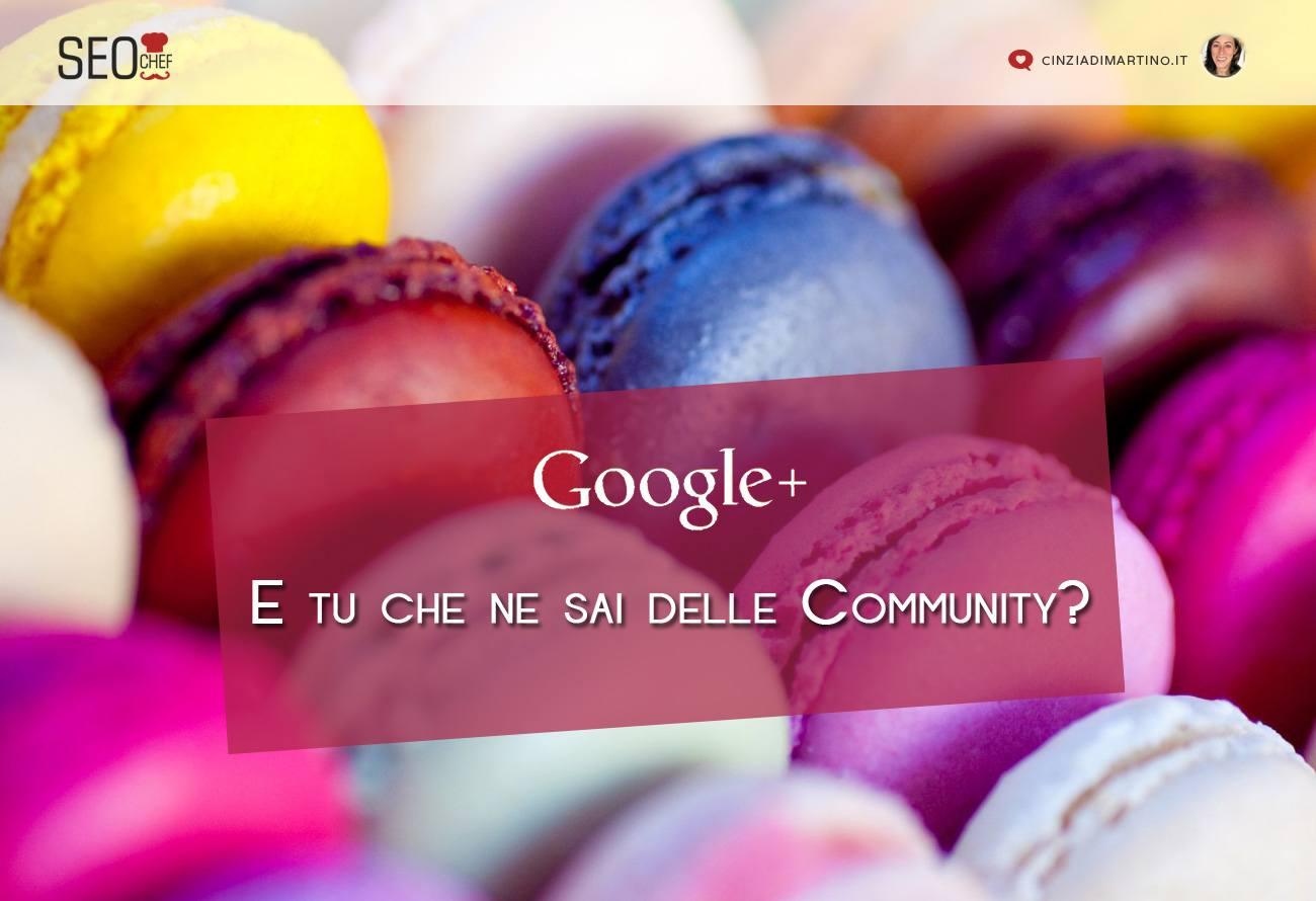 E tu cosa ne sai delle Community di Google Plus?