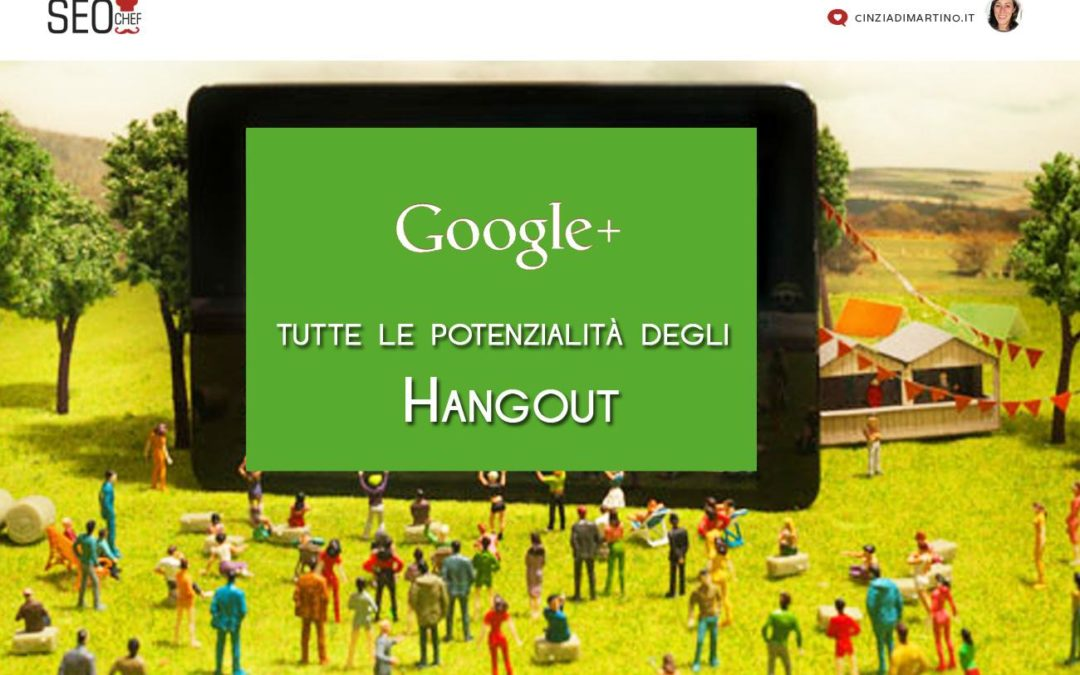 Google Plus: tutte le potenzialità degli hangout