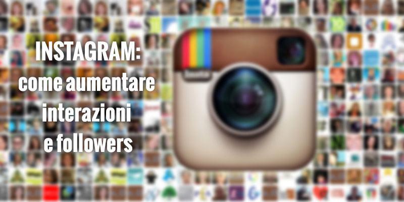 Instagram: come aumentare le interazioni e i followers