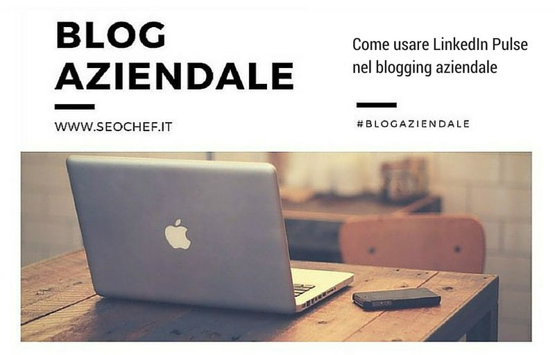 Come usare LinkedIn Pulse nel blogging aziendale