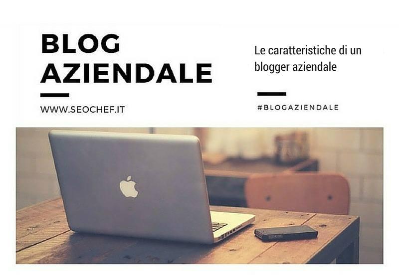 5 caratteristiche essenziali di un blogger aziendale