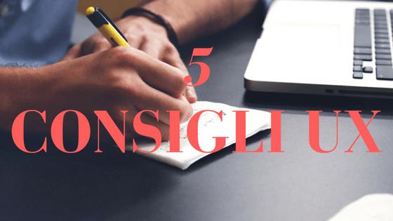 5 consigli per la UX
